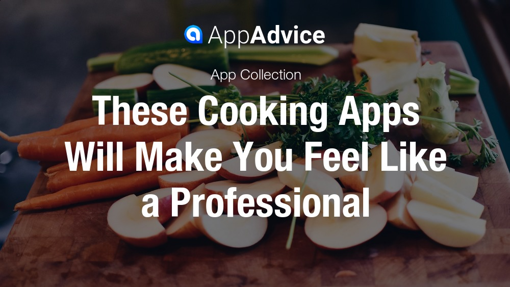 These cooking apps will make you feel like a professional