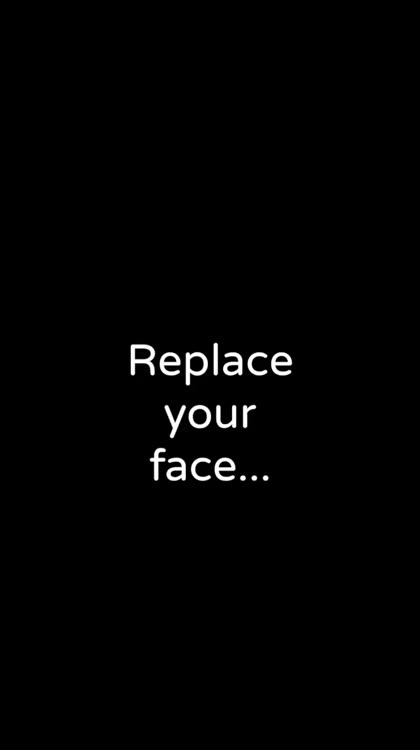 Replace your face...